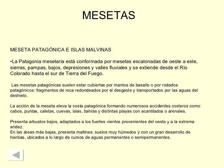 MESETAS <ul><li>MESETA PATAGÓNICA E ISLAS MALVINAS </li></ul><ul><li>La Patagonia mesetaria está conformada por mesetas es...