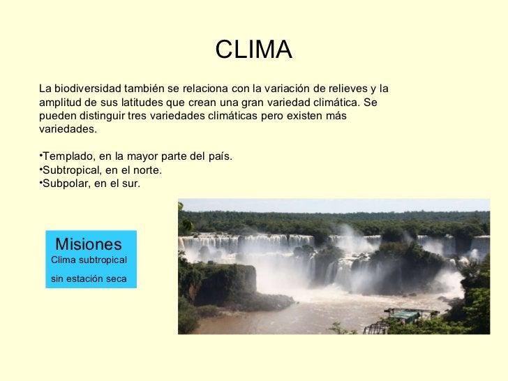 CLIMA <ul><li>La biodiversidad también se relaciona con la variación de relieves y la amplitud de sus latitudes que crean ...