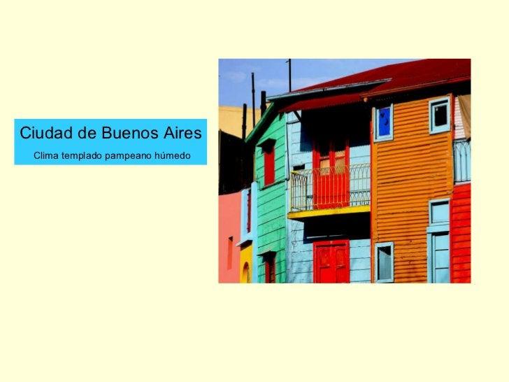 Ciudad de Buenos Aires Clima templado pampeano húmedo