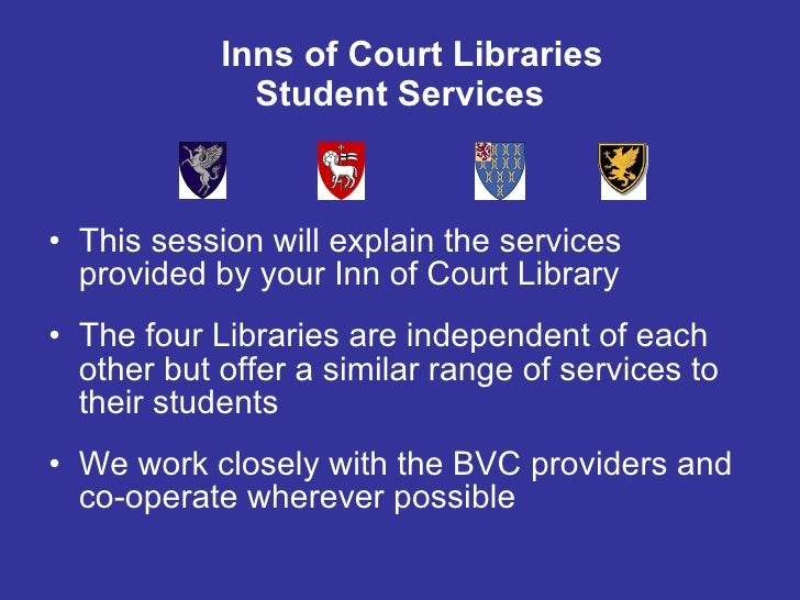 Inns of Court Libraries Student Services <ul><li>This session will explain the services provided by your Inn of Court Libr...