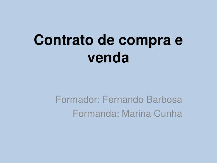 Contrato de compra e venda<br />Formador: Fernando Barbosa<br />Formanda: Marina Cunha<br />