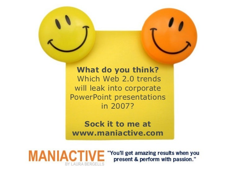 What do you think?   Which Web 2.0 trends will leak into corporate PowerPoint presentations in 2007? Sock it to me at www....