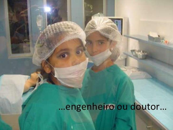 …engenheiro ou doutor…