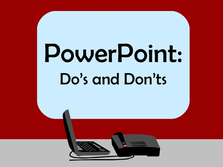 PowerPoint: Do's and Don'ts
