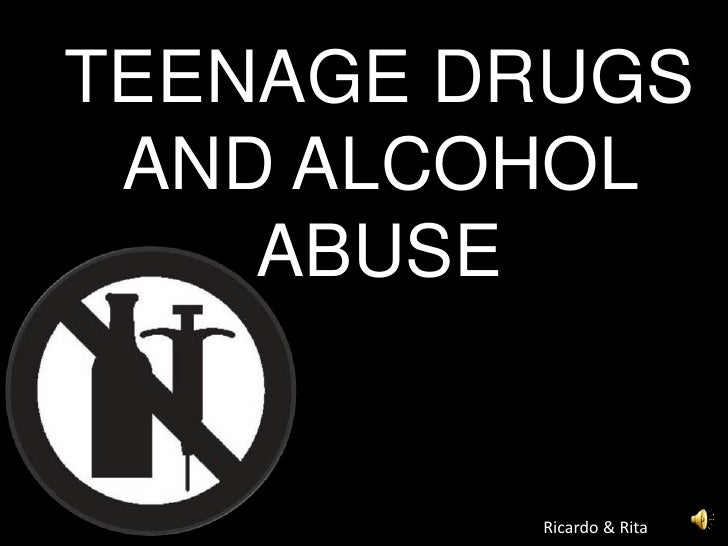 TEENAGE DRUGS AND ALCOHOL ABUSE<br />Ricardo & Rita<br />
