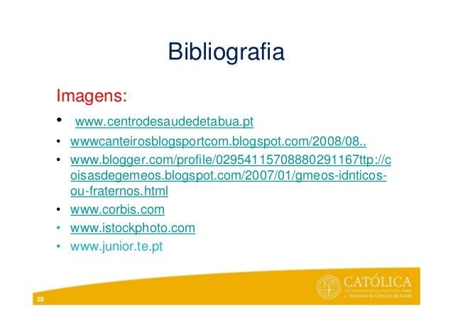 BibliografiaImagens:• www.centrodesaudedetabua.pt• wwwcanteirosblogsportcom.blogspot.com/2008/08..• www.blogger.com/profil...