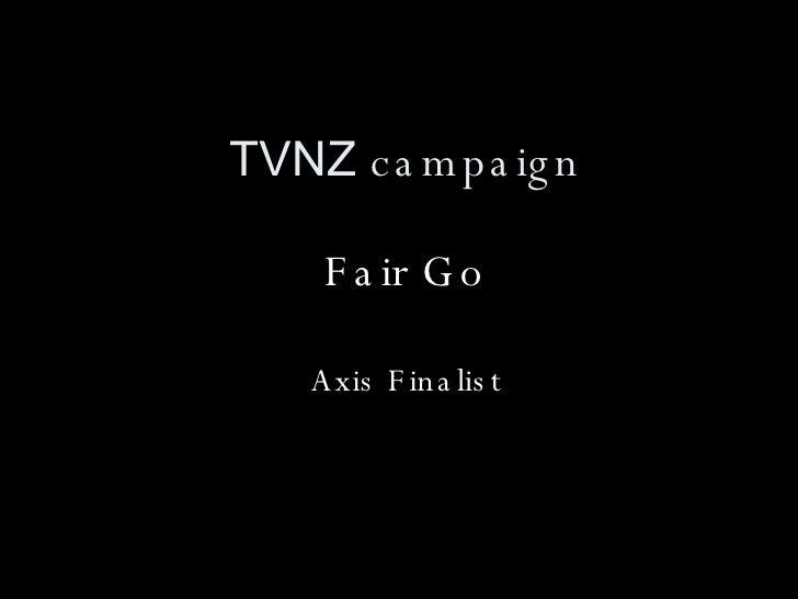 TVNZ  campaign Fair Go Axis Finalist
