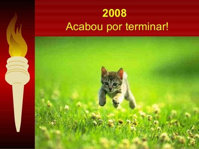 2008 Acabou por terminar!