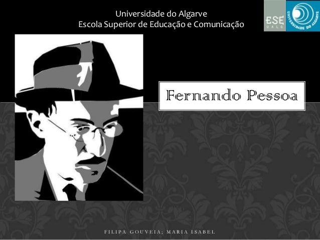 Universidade do AlgarveEscola Superior de Educação e Comunicação                     Fernando Pessoa      FILIPA GOUVEIA; ...