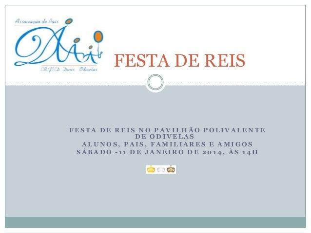 FESTA DE REIS  FESTA DE REIS NO PAVILHÃO POLIVALENTE DE ODIVELAS ALUNOS, PAIS, FAMILIARES E AMIGOS SÁBADO -11 DE JANEIRO D...