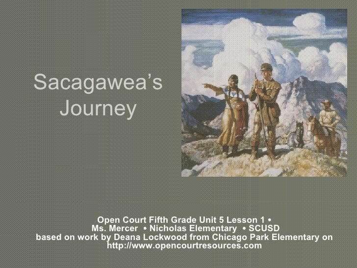 Sacagawea's Journey Open Court Fifth Grade Unit 5 Lesson 1    Ms. Mercer    Nicholas Elementary    SCUSD based on work ...