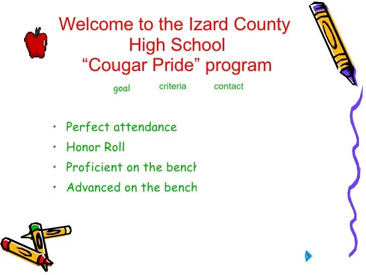 "Welcome to the Izard County  High School ""Cougar Pride"" program <ul><li>Perfect attendance </li></ul><ul><li>Honor Roll </..."