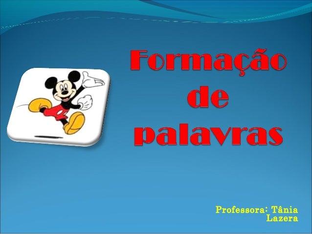 Professora: Tânia Lazera