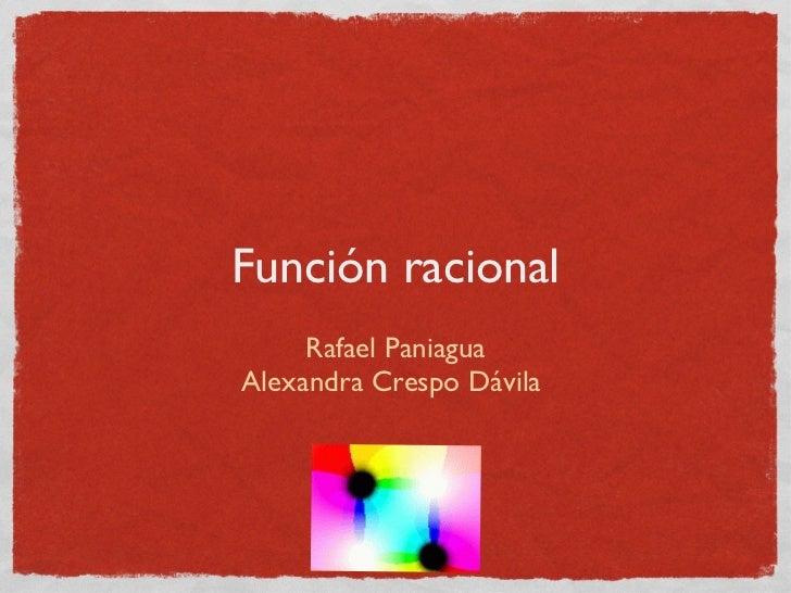 Función racional <ul><li>Rafael Paniagua </li></ul><ul><li>Alexandra Crespo Dávila  </li></ul>