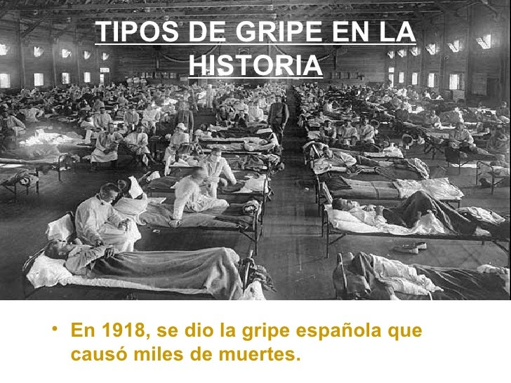 TIPOS DE GRIPE EN LA HISTORIA <ul><li>En 1918, se dio la gripe española que causó miles de muertes. </li></ul>