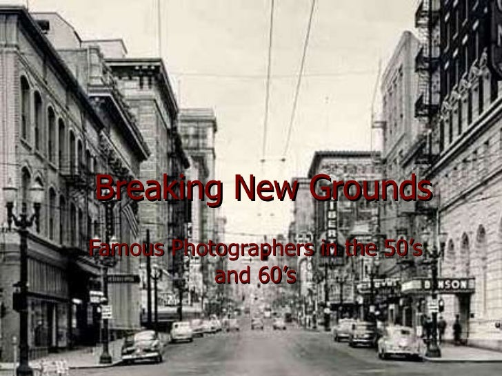 Breaking New Grounds Famous Photographers in the 50's and 60's