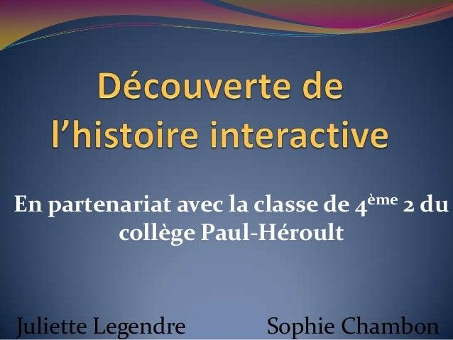 En partenariat avec la classe de 4ème 2 du         collège Paul-HéroultJuliette Legendre       Sophie Chambon