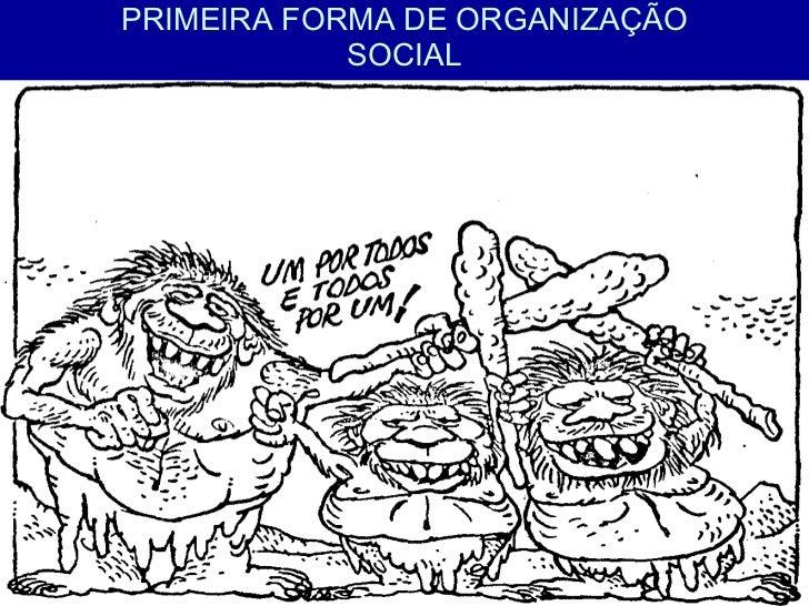 PRIMEIRA FORMA DE ORGANIZAÇÃO SOCIAL