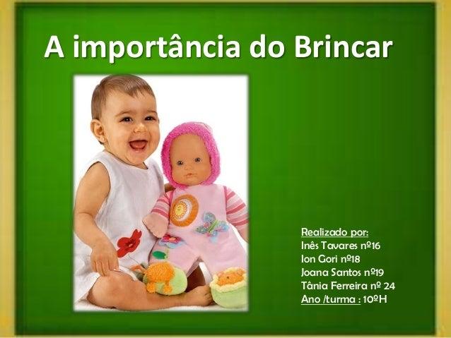 A importância do Brincar                 Realizado por:                 Inês Tavares nº16                 Ion Gori nº18   ...