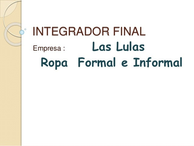 INTEGRADOR FINAL Empresa : Las Lulas Ropa Formal e Informal