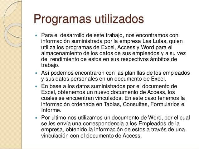 Programas utilizados  Para el desarrollo de este trabajo, nos encontramos con información suministrada por la empresa Las...