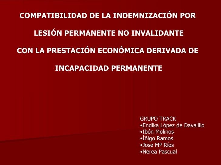 COMPATIBILIDAD DE LA INDEMNIZACIÓN POR  LESIÓN PERMANENTE NO INVALIDANTE CON LA PRESTACIÓN ECONÓMICA DERIVADA DE  INCAPACI...