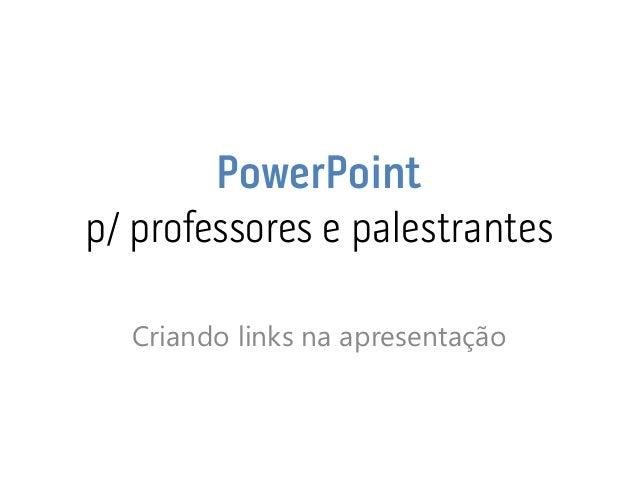 PowerPoint p/ professores e palestrantes  Criando links na apresentação