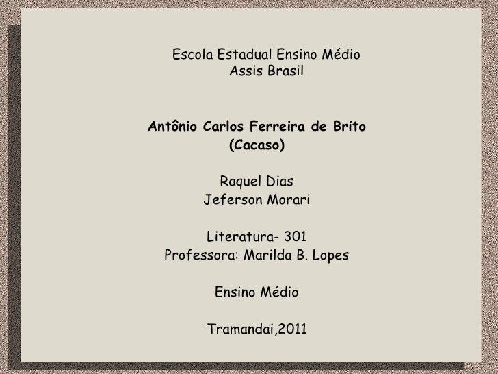 Escola Estadual Ensino Médio           Assis BrasilAntônio Carlos Ferreira de Brito            (Cacaso)          Raquel Di...
