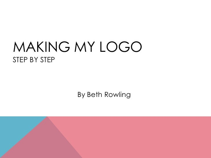 MAKING MY LOGOSTEP BY STEP               By Beth Rowling