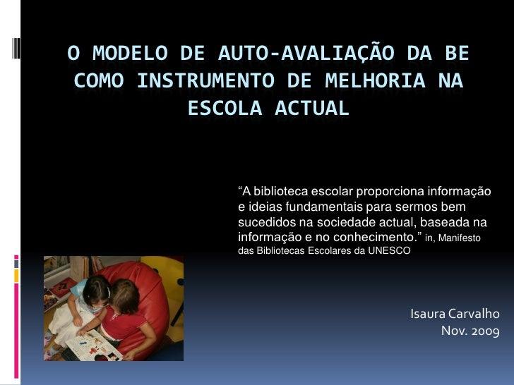 """O MODELO DE AUTO-AVALIAÇÃO DA BE COMO INSTRUMENTO DE MELHORIA NA           ESCOLA ACTUAL                """"A biblioteca esco..."""