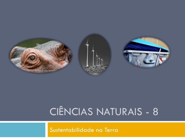 CIÊNCIAS NATURAIS - 8 Sustentabilidade na Terra