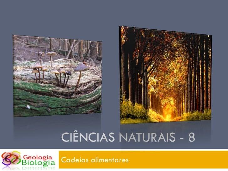CIÊNCIAS NATURAIS - 8 Cadeias alimentares