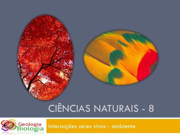 CIÊNCIAS NATURAIS - 8 Interacções seres vivos - ambiente