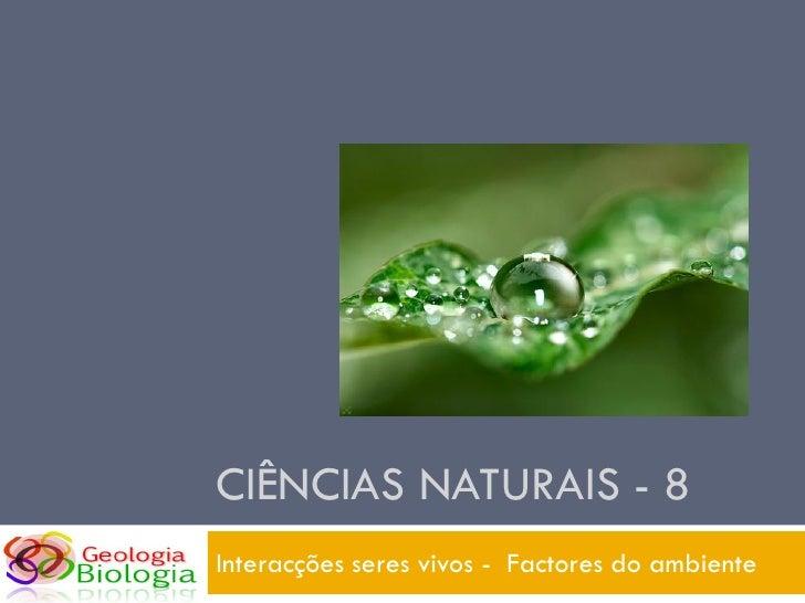 CIÊNCIAS NATURAIS - 8 Interacções seres vivos - Factores do ambiente