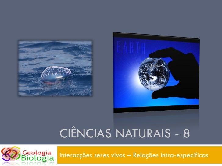CIÊNCIAS NATURAIS - 8 Interacções seres vivos – Relações intra-específicas