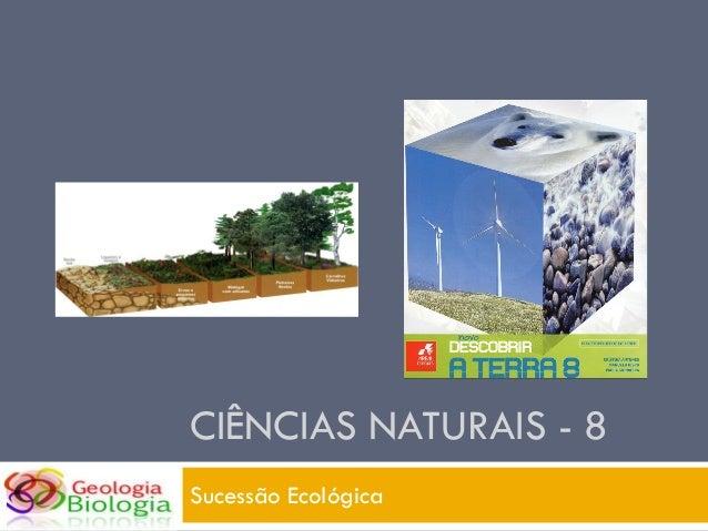 CIÊNCIAS NATURAIS - 8 Sucessão Ecológica