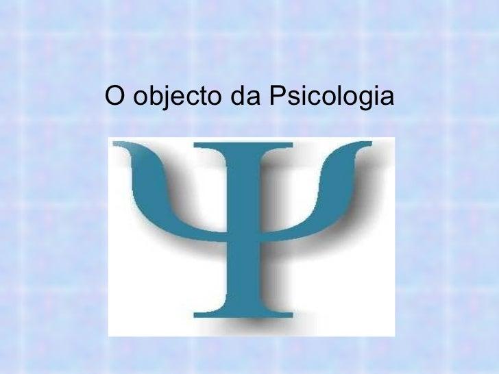 O objecto da Psicologia