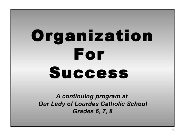 Organization For  Success  A continuing program at  Our Lady of Lourdes Catholic School Grades 6, 7, 8