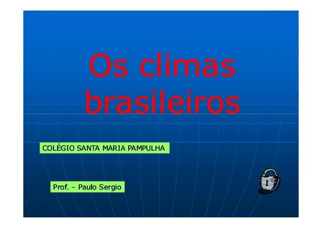 Os climas          brasileirosCOLÉGIO SANTA MARIA PAMPULHA  Prof. – Paulo Sergio