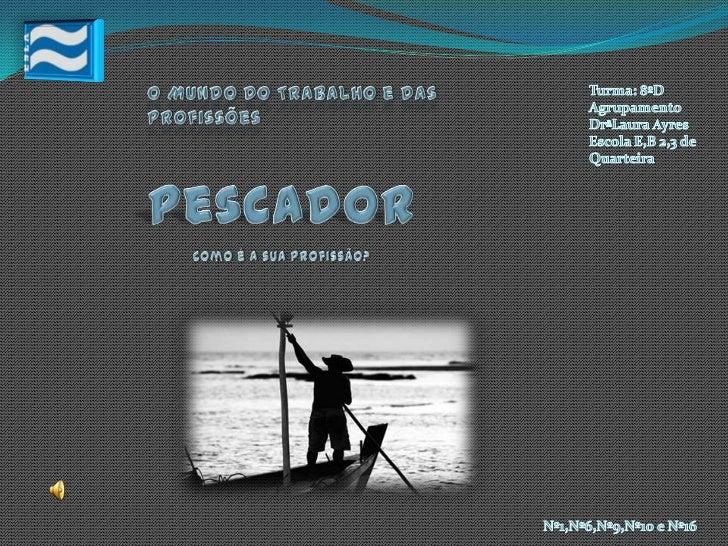 O Mundo Do Trabalho e das Profissões<br />Turma: 8ºD<br />Agrupamento DrªLaura Ayres Escola E,B 2,3 de Quarteira<br />Pesc...