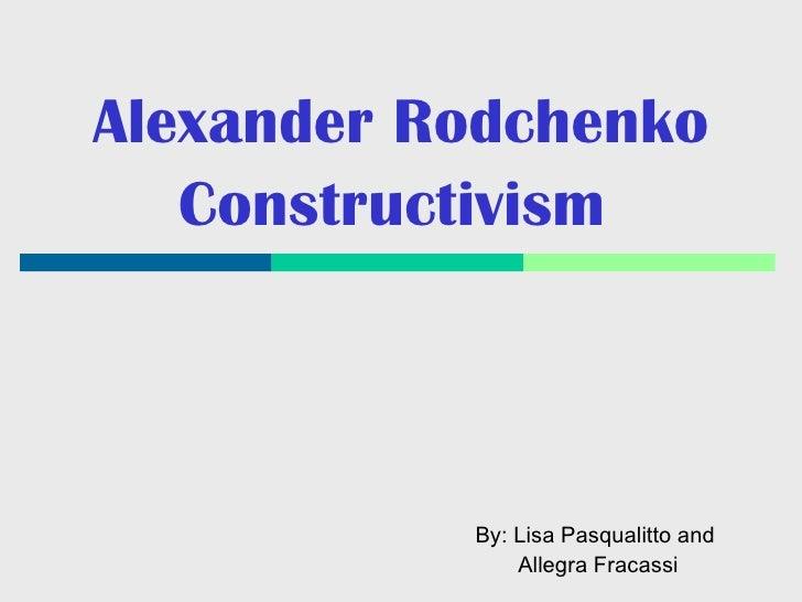 Alexander Rodchenko Constructivism   By: Lisa Pasqualitto and  Allegra Fracassi