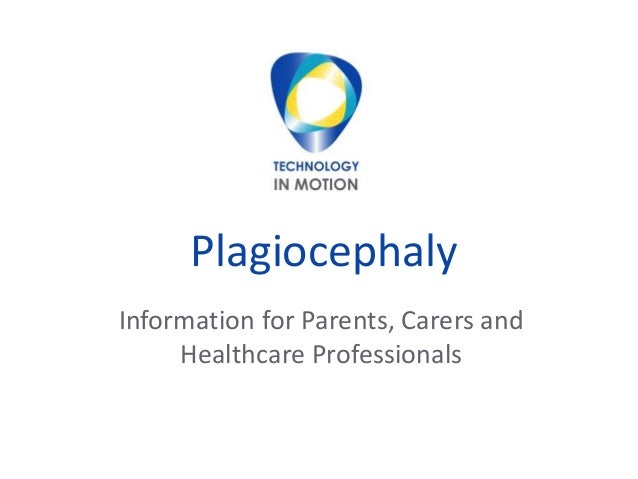 Plagiocephaly  Information for Parents, Carers and  Healthcare Professionals