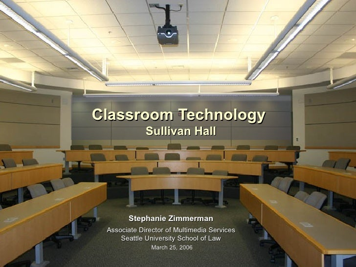 Classroom Technology  Sullivan Hall Stephanie Zimmerman   Associate Director of Multimedia Services  Seattle University Sc...