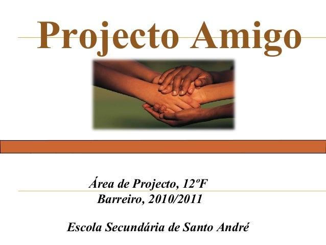 Faça clique para editar o estilo Projecto Amigo Escola Secundária de Santo André Área de Projecto, 12ºF Barreiro, 2010/2011
