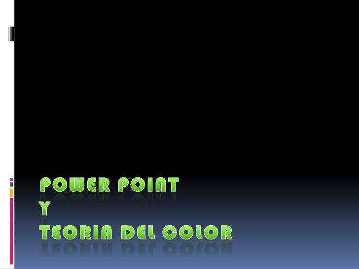 POWER POINT Y TEORIA DEL COLOR<br />