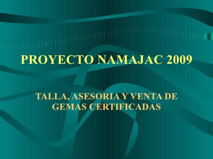 PROYECTO NAMAJAC 2009 TALLA, ASESORIA Y VENTA DE GEMAS CERTIFICADAS