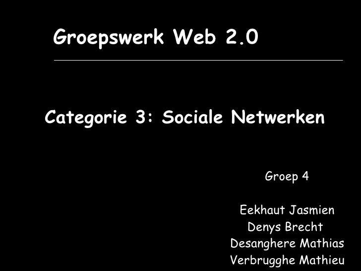 Groepswerk Web 2.0 Categorie 3: Sociale Netwerken Groep 4 Eekhaut Jasmien Denys Brecht  Desanghere Mathias Verbrugghe Math...