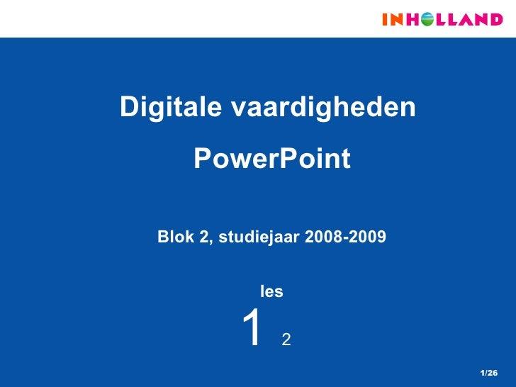 <ul><li>Digitale vaardigheden   </li></ul><ul><li>PowerPoint </li></ul><ul><li>Blok  2 , studiejaar 2008-2009 </li></ul><u...