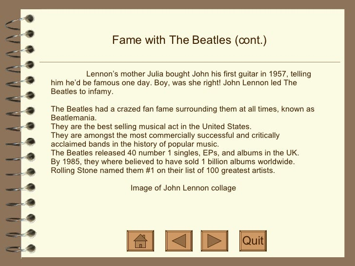 Fame with The Beatles (cont.) Lennon's mother Julia bought John his first guitar in 1957, telling him he'd be famous one d...