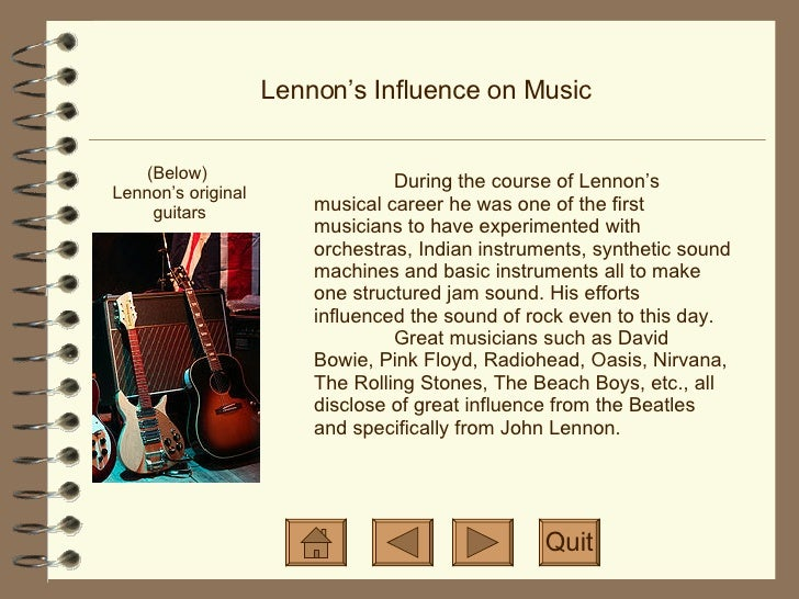 Lennon's Influence on Music (Below)  Lennon's original guitars Quit During the course of Lennon's musical career he was on...